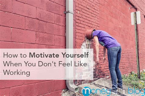 how to motivate yourself when you don t feel like working