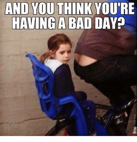 Having A Bad Day Meme - 25 best memes about bad day bad day memes