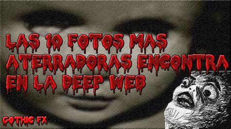 imagenes deep web aterradoras las 10 fotos mas aterradoras encontrada en la deep web