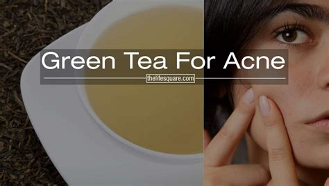 Acne Malam Acne Green Tea this green tea for acne treatment will end most of your