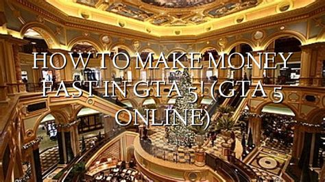 How To Make Money Gta Online - how to make money fast in gta 5 gta 5 online online casino