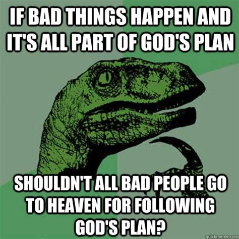 Gods Plan Meme - if bad things happen and it s all part of god s plan