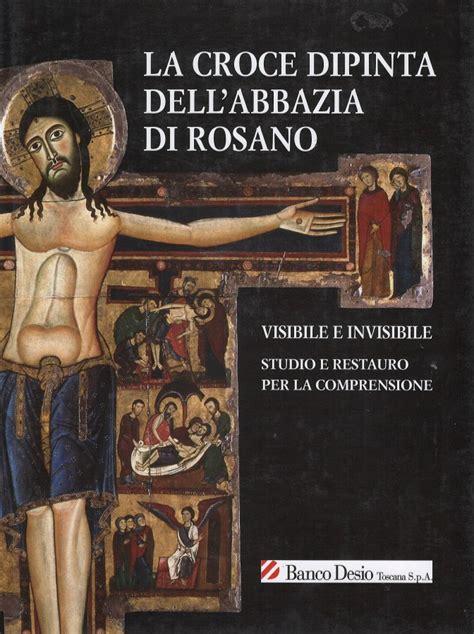 banco desio toscana la croce dipinta dell abbazia di rosano visibile e