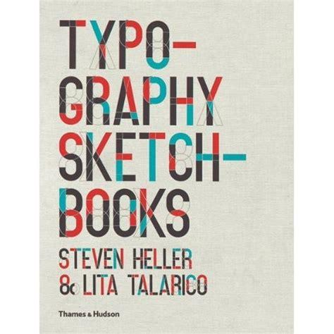 libro typography sketchbooks typography sketchbooks te muestra los bocetos tipogr 225 ficos de 120 dise 241 adores