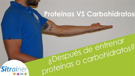 proteinas o carbohidratos despu 233 s de entrenar prote 237 nas o carbohidratos sitrainer
