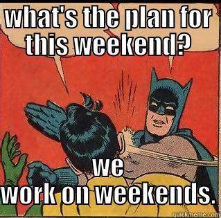 I Work Weekends Meme - slappin batman memes quickmeme