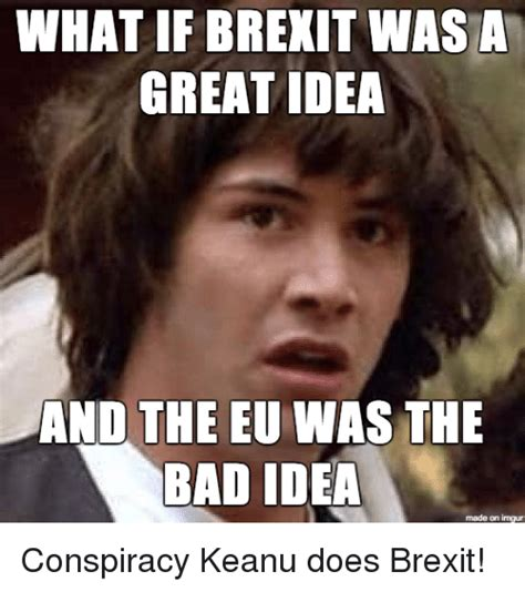 Imgur Com Meme - what if brexit was a great idea and the eu was the bad