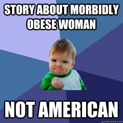 Morbid Memes - story about morbidly obese woman not american success