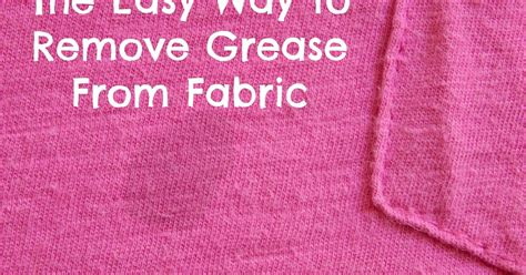 remove grease from upholstery the easy way to remove grease from fabric proverbs 31