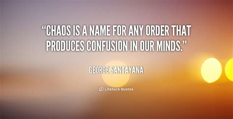 Preciosa  Santayana Home #5: 1885304388-quote-George-Santayana-chaos-is-a-name-for-any-order-3790.png