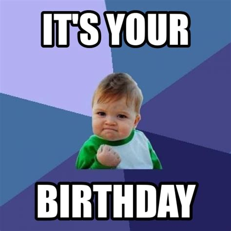 Memes For Birthdays - success baby birthday funny happy birthday meme
