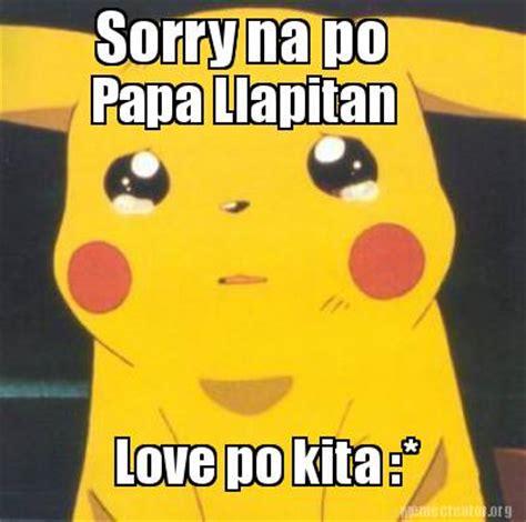 Sorry Po Meme - meme creator sorry na po papa llapitan love po kita