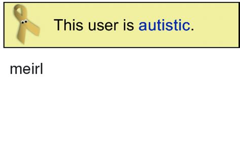User Memes - this user is autistic meirl irl meme on sizzle