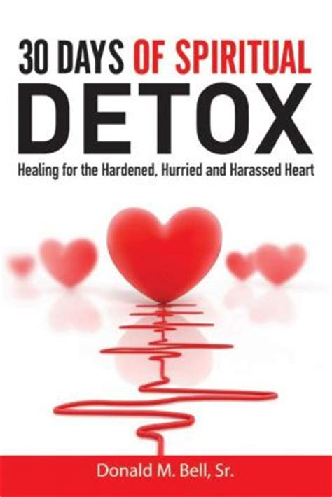 30 Day Spiritual Detox by 30 Days Of Spiritual Detox Healing For The Hardened