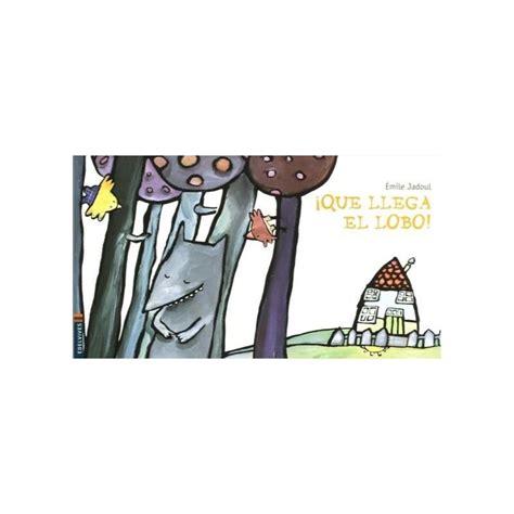 que llega el lobo 8426350100 161 qu 233 llega el lobo libro de la editorial edelvives 9788426350107