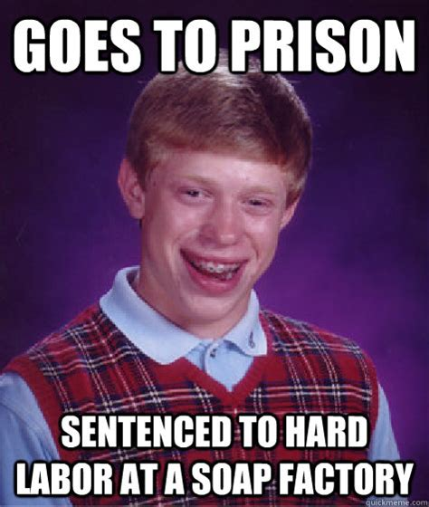 Prison Rape Meme - goes to prison sentenced to hard labor at a soap factory
