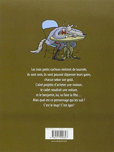 libro les trois petits cochons libro igor et les trois petits cochons di geoffroy de pennart
