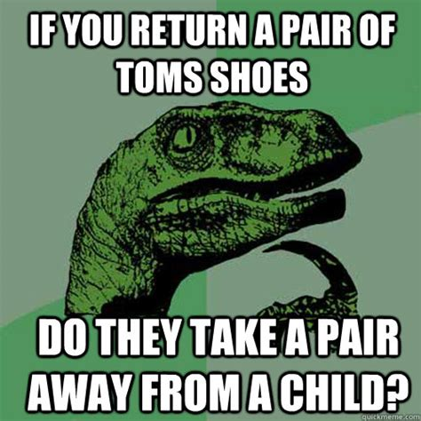 Toms Shoes Meme - if you return a pair of toms shoes do they take a pair