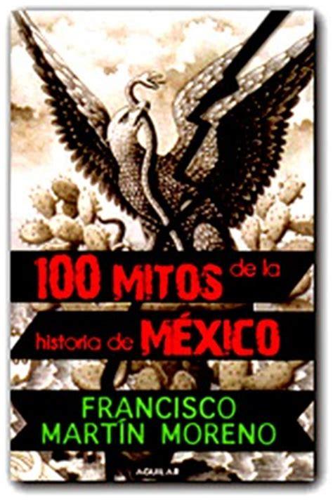 100 Mitos De La Historia De Mexico Francisco Martin Moreno | biblioteca de libros leidos 100 mitos de la historia de