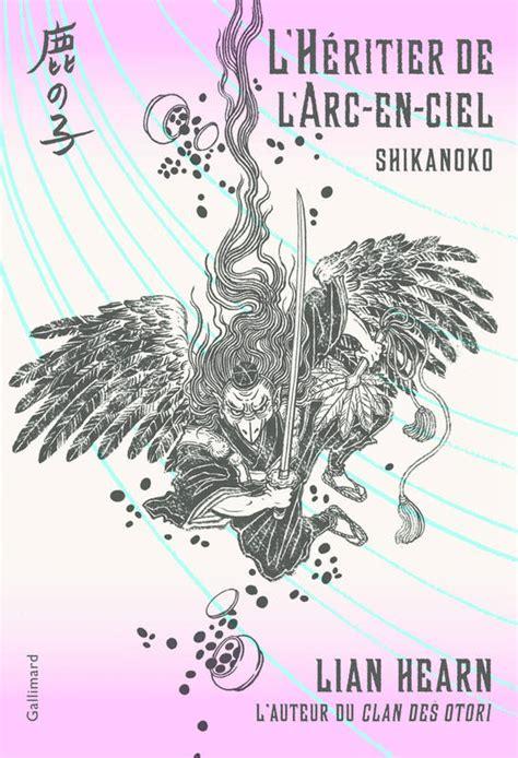 vasion larc en ciel lectures en livre shikanoko 4 l h 233 ritier de l arc en ciel lian hearn gallimard jeunesse grand format