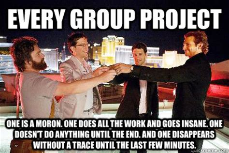 Meme Group - every group project one is a moron one does all the work