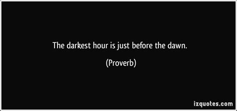 darkest hour bible quotes the darkest hour is just before the dawn