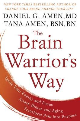 the brain warrior s way ignite your energy and focus