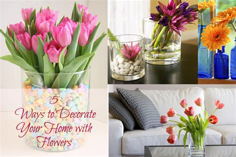 ways to decorate your home 5 ways to decorate your home with flowers