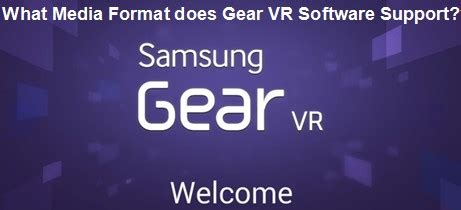 format video gear vr media formats supported by gear vr software