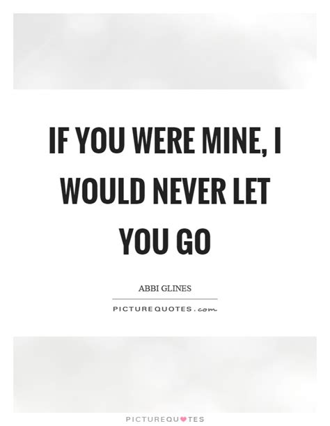 if you were mine never let you go quotes www pixshark images