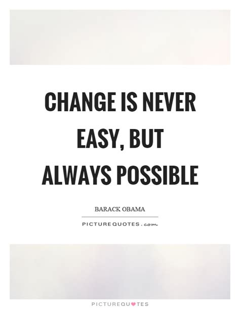 Change is never easy, but always possible   Picture Quotes