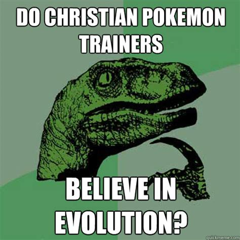 Pokemon Evolution Meme - do christian pokemon trainers believe in evolution