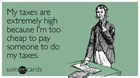 pinterest tax returns taxes funny ecard tax day ecard tax season is when you get to experience the real benefits