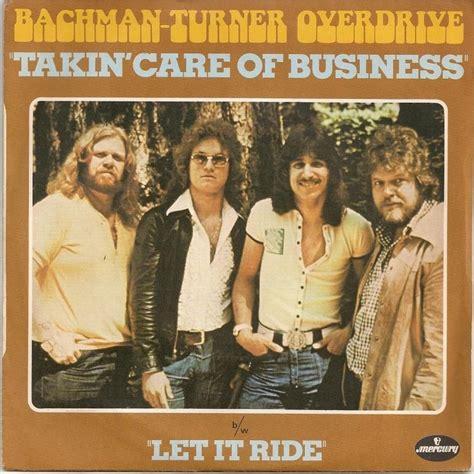 bachman turner overdrive takin care of business takin care of business let it ride by bachman turner