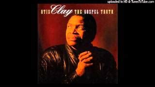 otis clay when the gates swing open otis clay 233 coute gratuite t 233 l 233 chargement mp3 video