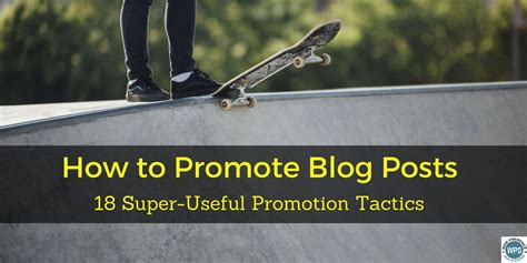 5 Useful Posts On Antb by How To Promote Posts 18 Useful Promotion Tactics