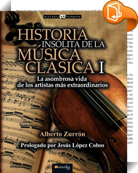 historia insolita de la musica clasica ii alberto zurron historia ins 243 lita de la m 250 sica cl 225 sica i nowtilus sl