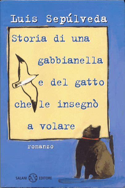 libro si le das una rumore di fusa quot storia di una gabbianella e del gatto che le insegn 242 a volare quot di luis sepulveda