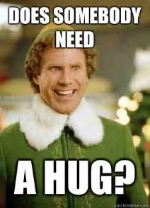 Meme Elf - does somebody need a hug buddy the elf quickmeme