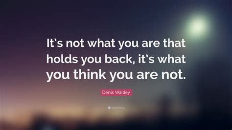 New Accessory Not What Youd Think by Denis Waitley Quote It S Not What You Are That Holds You