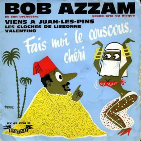 bob azzam fais moi le couscous chéri remix 1960 bob azzam fais moi le couscous ch 201 rie
