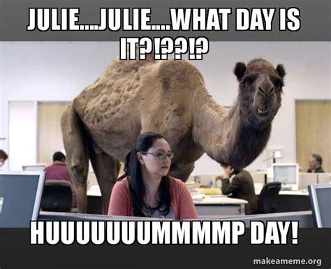 julie meme julie julie what day is it huuuuuuummmmp day