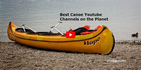 top 20 canoe youtube channels to follow in 2018 - Canoes Youtube