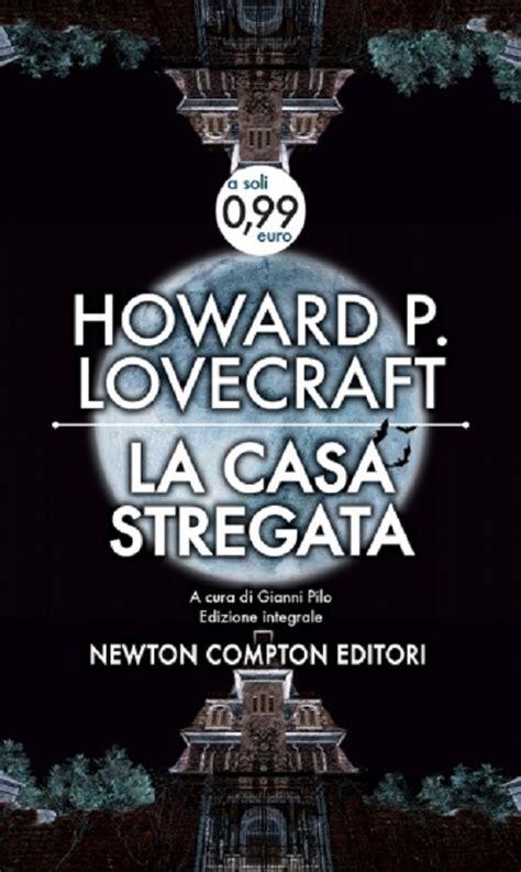 la casa stregata la casa stregata howard phillips lovecraft nuove pagine