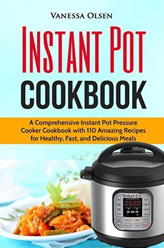 instant pot cookbook 100 amazing pressure cooker recipes for fast healthy meals for your electric pressure cooker healthy food books instant pot cookbook a comprehensive instant pot pressure
