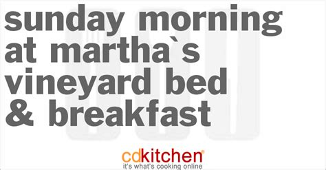 martha s vineyard bed and breakfast sunday morning at martha s vineyard bed breakfast recipe