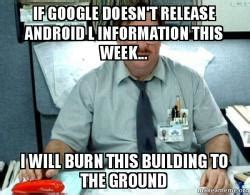 Office Space Burn The Building If Doesn T Release Android L Information This Week