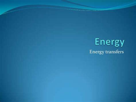 Energy Transfers 1 energy transfers 1
