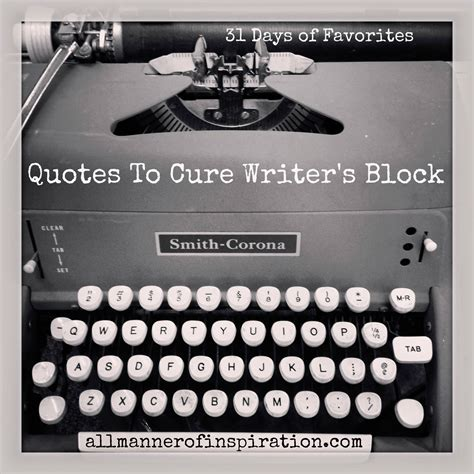 8 Cures For Writers Block by Day 2 Quotes To Cure Writer S Block 31 Days Of Favorites