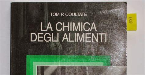 la chimica degli alimenti appunti di scuola serale tom p coultate quot la chimica
